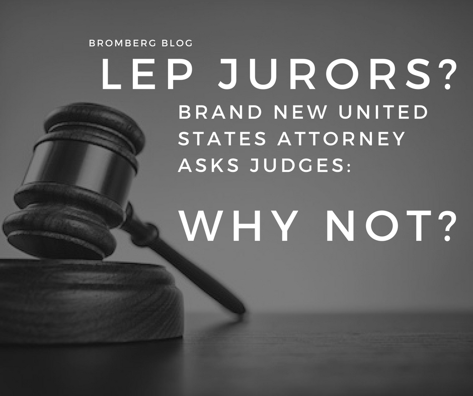 LEP Jurors? Brand New United States Attorney Asks Judges: Why Not?