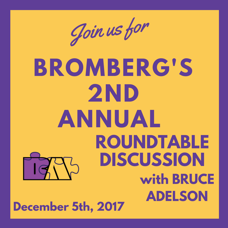 Bromberg's 2nd Annual Roundtable Discussion with Bruce Adelson