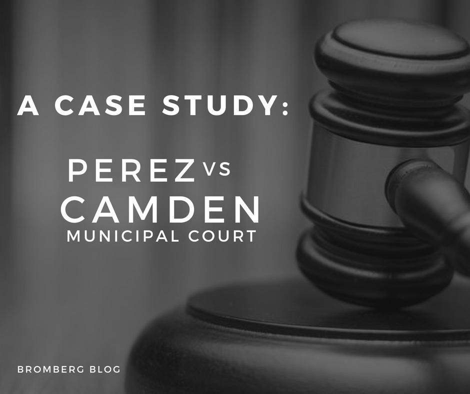 A Case Study: Perez vs. Camden Municipal Court