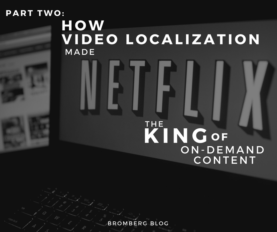 How Video Localization Made Netflix the King of On-Demand Content | Part Two