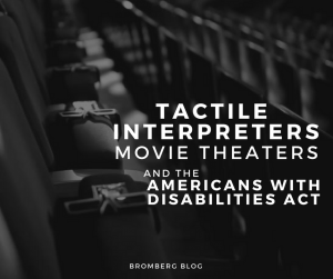 Tactile Interpreters, Movie Theaters and the Americans With Disabilities Act