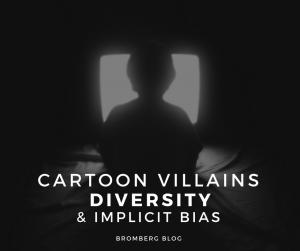 Cartoon Villains, Diversity, and Implicit Bias