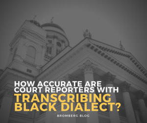 How Accurate Are Court Reporters With Transcribing Black Dialect