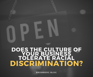 Does the culture of your business tolerate racial discrimination?