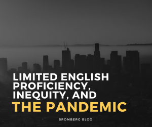Limited English Proficiency, Inequity, and The Pandemic