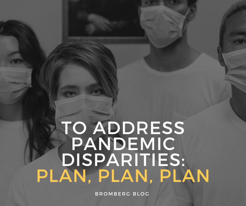 To address pandemic disparities: Plan, Plan, Plan