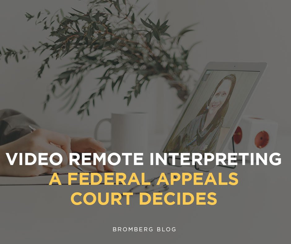 Video Remote Interpreting – Just get it Right. A Federal Appeals Court Decides